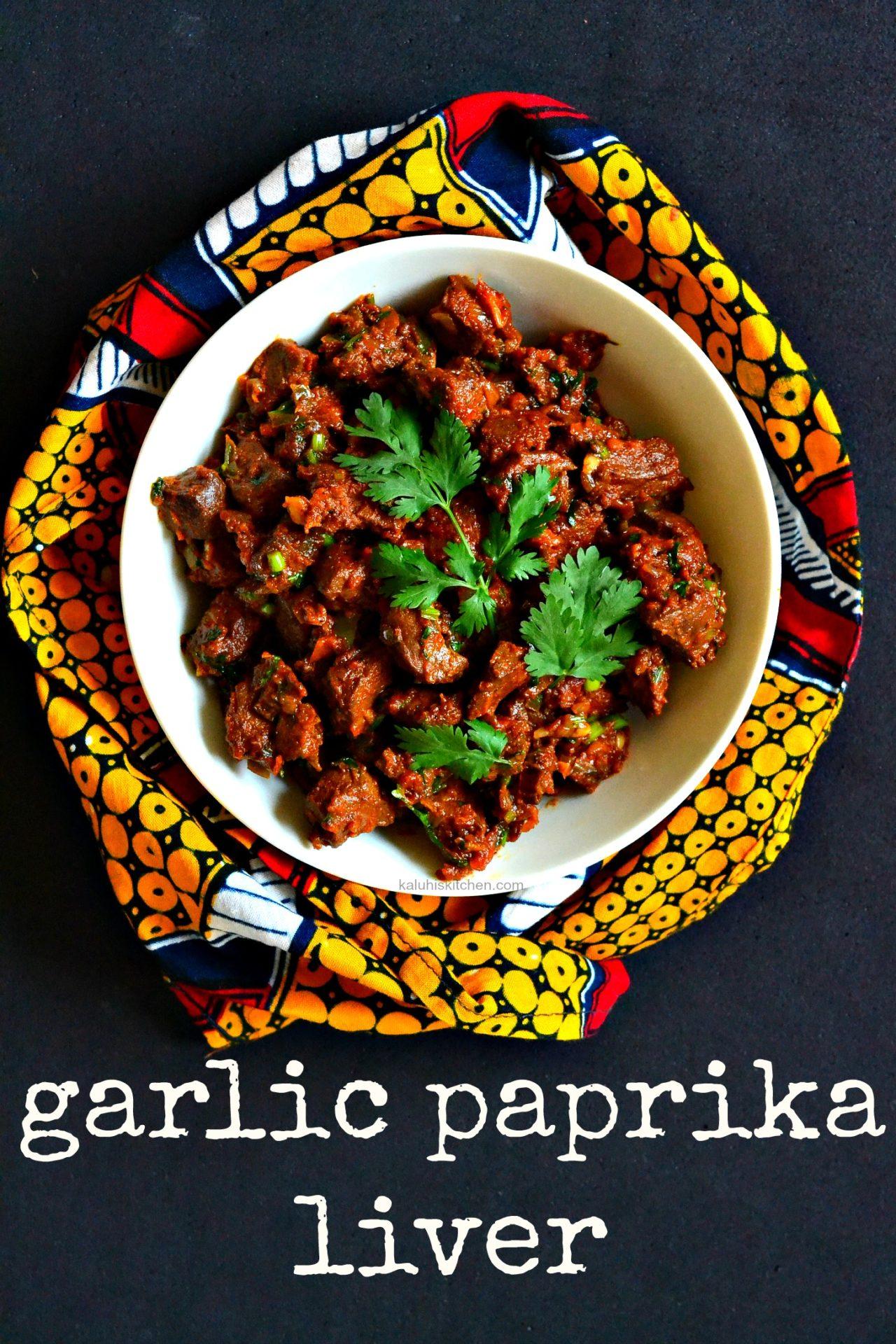 garlic paprika liver by top kenyan food blogger kaluhi adagala of kaluhiskitchen.com_liver recipes_best kenyan food blog_best african food blogs_