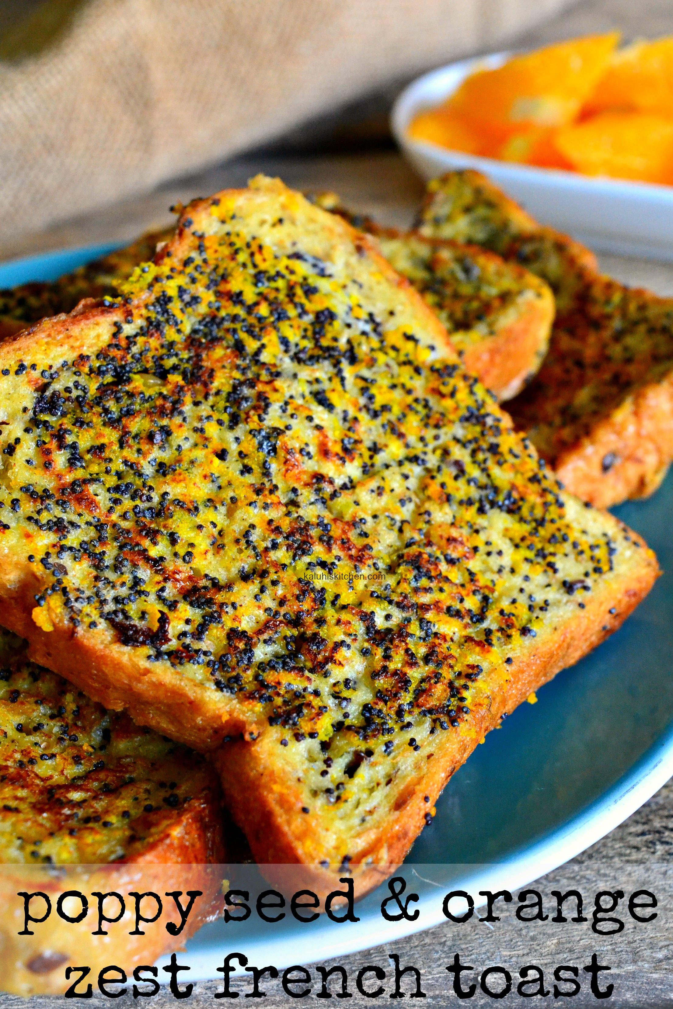 Poppy Seed And Orange Zest French Toastkaluhiskitchencomhow To